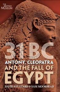 31BC Antony, Cleopatra and the Fall of Egypt